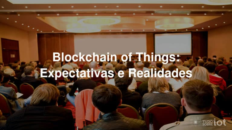 Blockchain of Things: Expectativas e Realidades