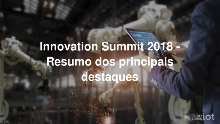 Innovation Summit 2018 - Resumo dos principais destaque