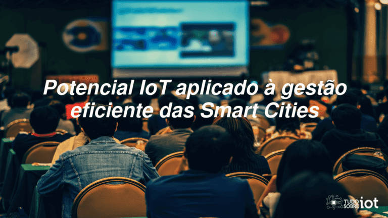 Potencial IoT aplicado à gestão eficiente das Smart Cities