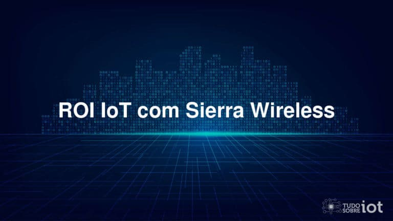 ROI IoT com Sierra Wireless